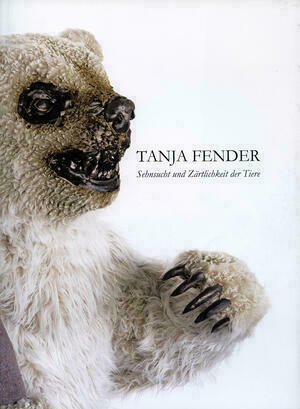 Tanja Fender: Sehnsucht und Z�rtlichkeit der Tiere
