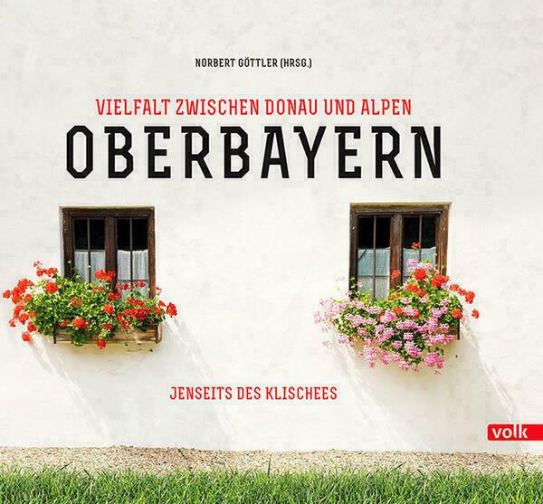Oberbayern: Vielfalt zwischen Donau und Alpen - jenseits des Klischees